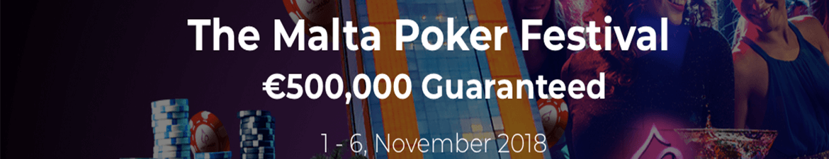 The Malta Poker Festival, – €500,000 Guaranteed Prize Pool
